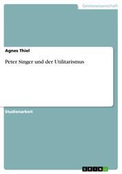 Peter Singer und der Utilitarismus