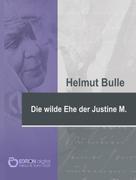 Helmut Bulle: Die wilde Ehe der Justine M.