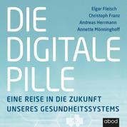 Die digitale Pille - Eine Reise in die Zukunft unseres Gesundheitssystems