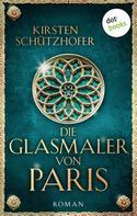 Kirsten Schützhofer: Die Glasmaler von Paris