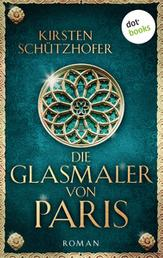 Die Glasmaler von Paris - Historischer Roman