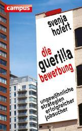 Die Guerilla-Bewerbung - Ungewöhnliche Strategien erfolgreicher Jobsucher