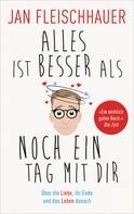 Jan Fleischhauer: Alles ist besser als noch ein Tag mit dir ★★★★