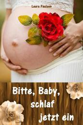 Bitte, Baby, schlaf jetzt ein - Sanfter Babyschlaf ist (k)ein Kinderspiel (Babyschlaf-Ratgeber: Tipps zum Einschlafen und Durchschlafen im 1. Lebensjahr)