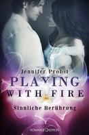 Jennifer Probst: Playing with Fire - Sinnliche Berührung ★★★★