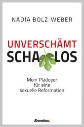 Unverschämt schamlos - Mein Plädoyer für eine sexuelle Reformation