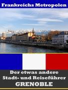A.D. Astinus: Grenoble - Der etwas andere Stadt- und Reiseführer - Mit Reise - Wörterbuch Deutsch-Französisch