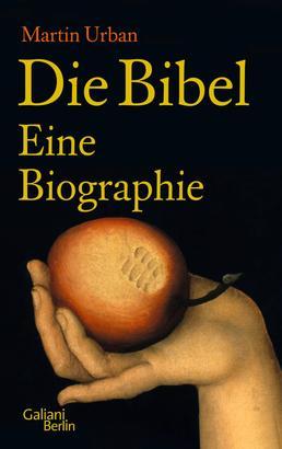 Die Bibel. Eine Biographie