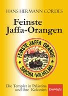 Hans Hermann Cordes: Feinste Jaffa-Orangen. Die Templer in Palästina und ihre Kolonien