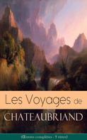 François-René de Chateaubriand: Les Voyages de Chateaubriand (Œuvres complètes - 5 titres)