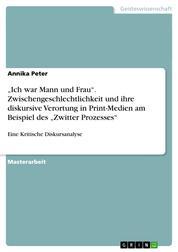 """""""Ich war Mann und Frau"""". Zwischengeschlechtlichkeit und ihre diskursive Verortung in Print-Medien am Beispiel des """"Zwitter Prozesses"""" - Eine Kritische Diskursanalyse"""