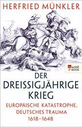 Der Dreißigjährige Krieg - Europäische Katastrophe, deutsches Trauma 1618–1648