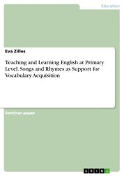 Teaching and Learning English at Primary Level. Songs and Rhymes as Support for Vocabulary Acquisition