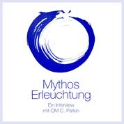 Mythos Erleuchtung - Ein Interview mit OM C. Parkin