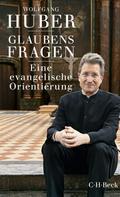 Wolfgang Huber: Glaubensfragen