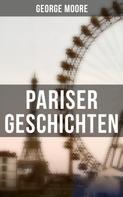 George Moore: Pariser Geschichten