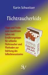 Nichtraucherkids - Tipps und Tricks zum rauchfreien Leben mit Ernährungstipps für schlanke Nichtraucher und Methoden zur Stärkung des Selbstbewusstseins
