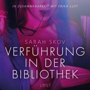 Verführung in der Bibliothek: Erika Lust-Erotik (Ungekürzt)