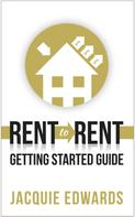 Jacquie Edwards: Rent to Rent: Getting Started Guide