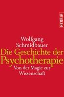 Wolfgang Schmidbauer: Die Geschichte der Psychotherapie