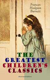 The Greatest Children's Classics (Illustrated Edition) - Adventure Classics, Biographical Books, Fairy Tales, Ghost Stories & Fables: A Little Princess, Little Lord Fauntleroy, The Lost Prince, Sara Crewe, Editha's Burglar, In the Closed Room, The Good Wolf, The Cozy Lion…