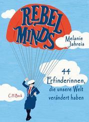Rebel Minds - 44 Erfinderinnen, die unsere Welt verändert haben