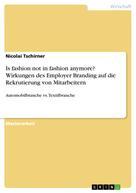 Nicolai Tschirner: Is fashion not in fashion anymore? Wirkungen des Employer Branding auf die Rekrutierung von Mitarbeitern