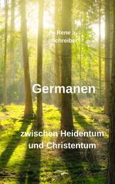 Germanen - Zwischen Heidentum und Christentum