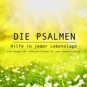 Die Psalmen: Hilfe in jeder Lebenslage - Eine Auswahl der schönsten Psalmen für jede Lebenssituation