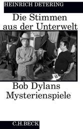 Die Stimmen aus der Unterwelt - Bob Dylans Mysterienspiele