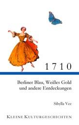 1710 - Berliner Blau, Weißes Gold und andere Entdeckungen