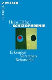 Schizophrenie - Erkennen, Verstehen, Behandeln