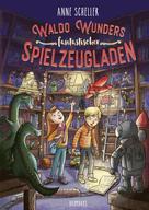 Anne Scheller: Waldo Wunders fantastischer Spielzeugladen ★★★★★