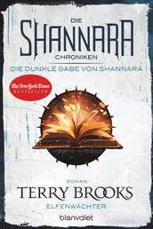 Die Shannara-Chroniken: Die dunkle Gabe von Shannara 1 - Elfenwächter - Roman
