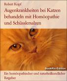 Robert Kopf: Augenkrankheiten bei Katzen behandeln mit Homöopathie und Schüsslersalzen