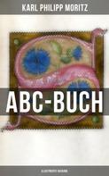 Karl Philipp Moritz: ABC-Buch (Illustrierte Ausgabe)