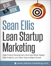 Lean Startup Marketing: Agile Product Development, Business Model Design, Web Analytics, and Other Keys to Rapid Growth - A step-by-step guide to successful startup marketing.
