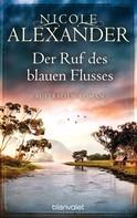 Nicole Alexander: Der Ruf des blauen Flusses ★★★★