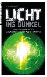 Licht ins Dunkel - Zwanzig schicksalhafte Geheimdienstaktionen aus Ost und West