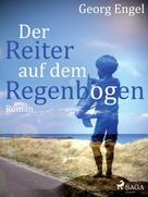 Georg Engel: Der Reiter auf dem Regenbogen