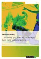 Christiane Helbig: Tanzpädagogik: Tanz als Erfahrungs-, Lern- und Gestaltungsraum