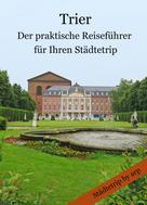 Angeline Bauer: Trier - Der praktische Reiseführer für Ihren Städtetrip