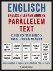 Englisch - Englisch Lernen Anders Parallelem Text (Vol 1) - 12 Geschichten in Englisch und Deutsch für Anfänger