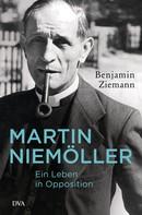 Benjamin Ziemann: Martin Niemöller. Ein Leben in Opposition