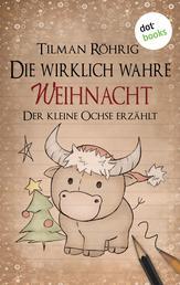 Die wirklich wahre Weihnacht - Der kleine Ochse erzählt