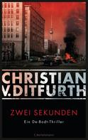 Christian v. Ditfurth: Zwei Sekunden ★★★★