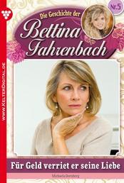 Bettina Fahrenbach 5 – Liebesroman - Für Geld verriet er seine Liebe