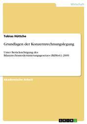 Grundlagen der Konzernrechnungslegung - Unter Berücksichtigung des Bilanzrechtsmodernisierungsgesetzes (BilMoG) 2009