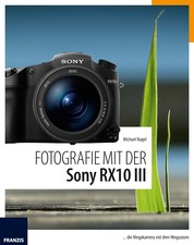 Fotografie mit der Sony RX10 III - ... die Megakamera mit dem Megazoom