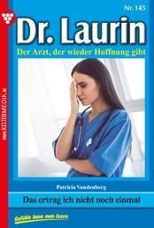 Dr. Laurin 145 – Arztroman - Das ertrag ich nicht noch einmal